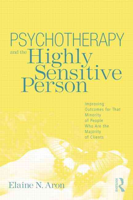 Psychotherapy and the Highly Sensitive Person By Aron, Elaine N.